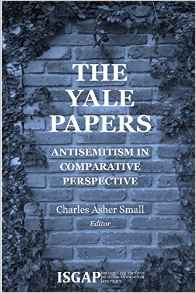 The Yale Papers: Antisemitism in Comparative Perspective by Charles Asher Small