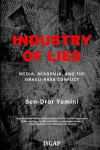 Industry of Lies: Media, Academia, and the Israeli-Arab Conflict by Ben-Dror Yemini