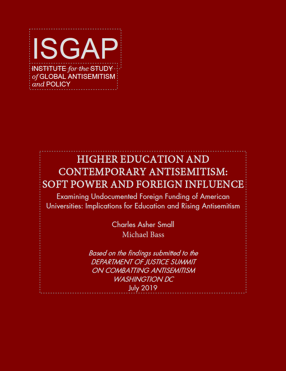 Higher Education and Contemporary Antisemitism: Soft Power and Foreign Influence – Examining Undocumented Foreign Funding of American Universities, Implications for Education and Rising Antisemitism by Charles Asher Small and Michael Bass (2019)