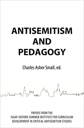 Antisemitism and Pedagogy: Papers from the ISGAP-Oxford Summer Institute for Curriculum Development in Critical Antisemitism Studies (2021)